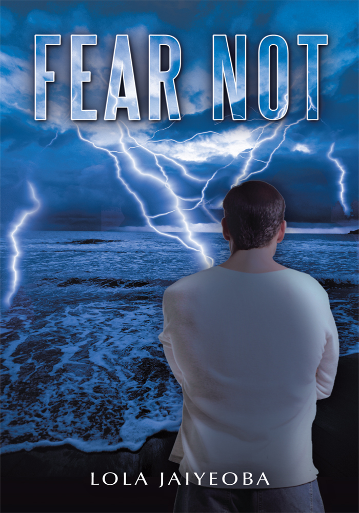 Fear Not By: Lola Jaiyeoba