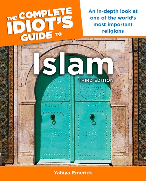 The Complete Idiot's Guide to Islam, 3rd Edition By: Yahiya Emerick