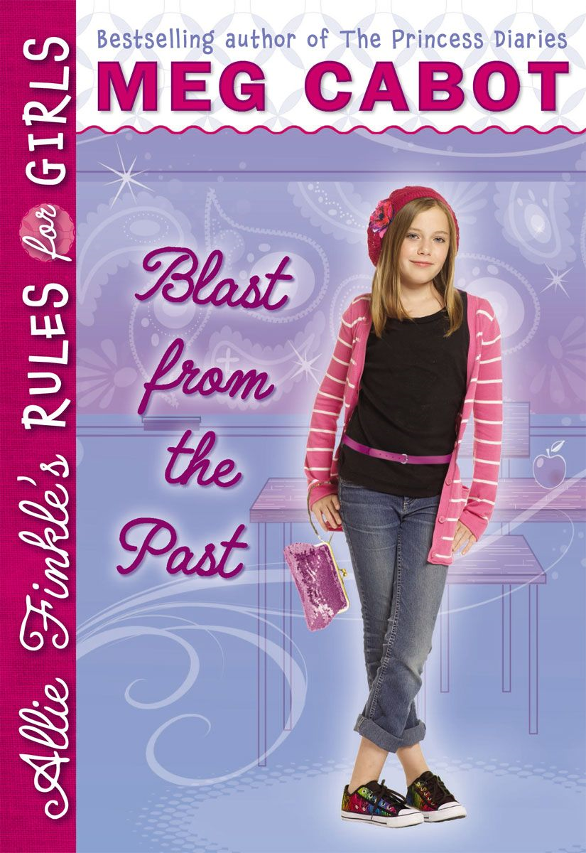 Allie Finkle's Rules for Girls #6: Blast from the Past By: Meg Cabot