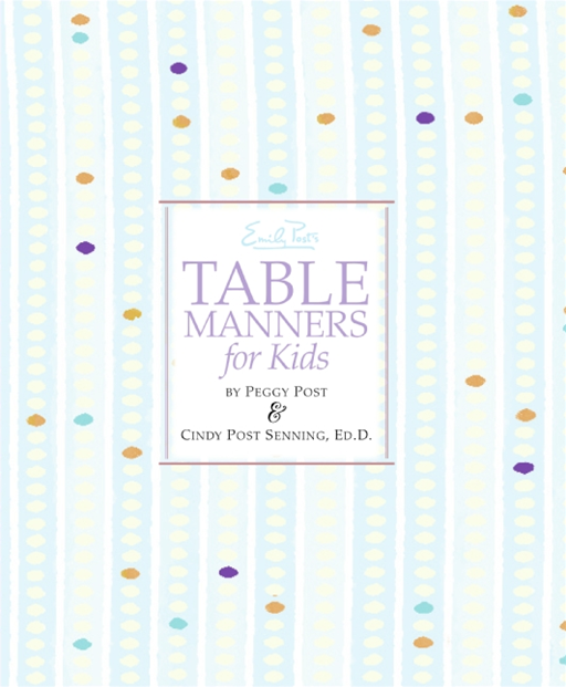 Emily Post's Table Manners for Kids By: Cindy Post Senning,Peggy Post,Steve Bjorkman