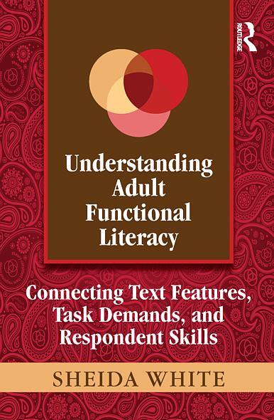 Understanding Adult Functional Literacy: Connecting Text Features,  Task Demands,  and Respondent Skills