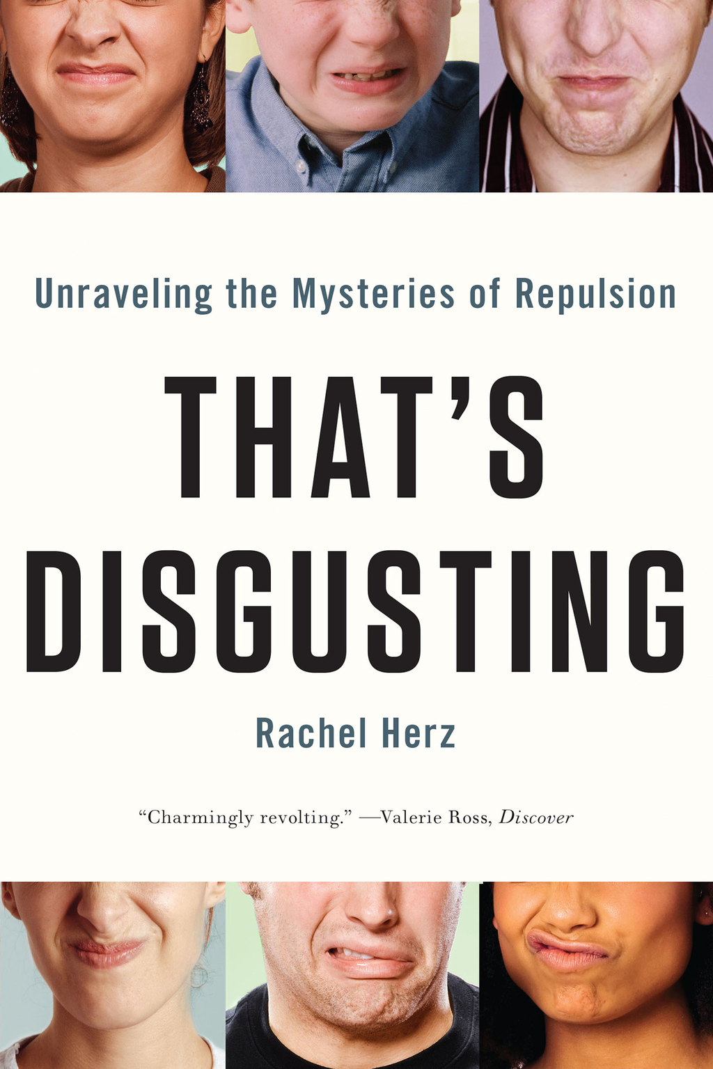 That's Disgusting: Unraveling the Mysteries of Repulsion By: Rachel Herz