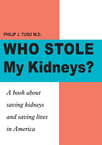 Who Stole My Kidneys? By: Philip J. Tuso M.D.