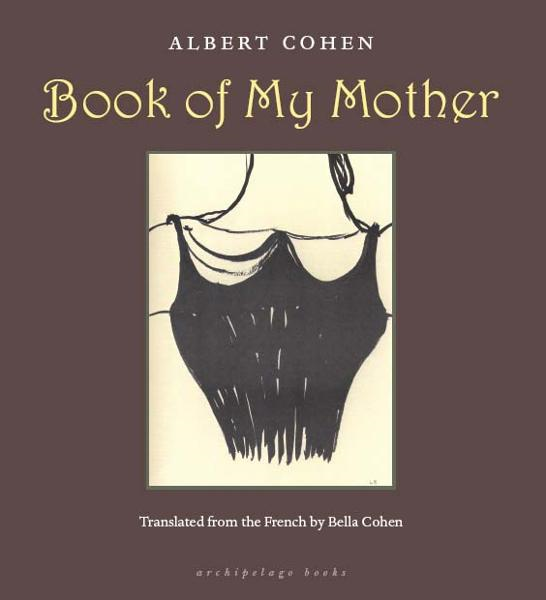 Book of My Mother By: Albert Cohen