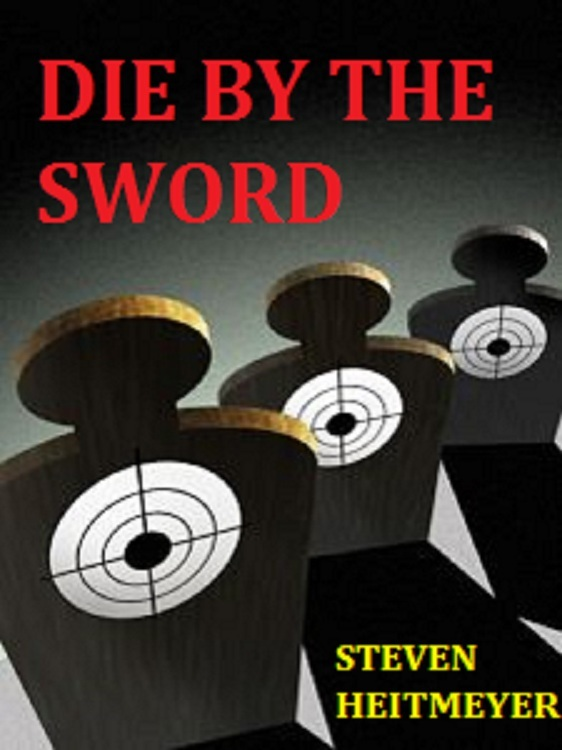 Die by the Sword By: Steven Heitmeyer