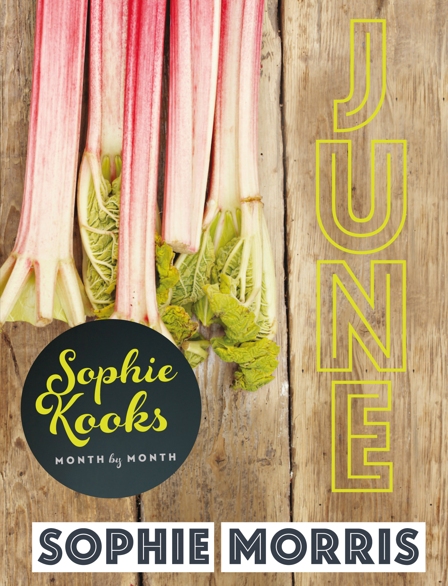 Sophie Kooks Month by Month: Sophie Kooks June: Quick and Easy Feelgood Food by Sophie Morris of Kooky Dough