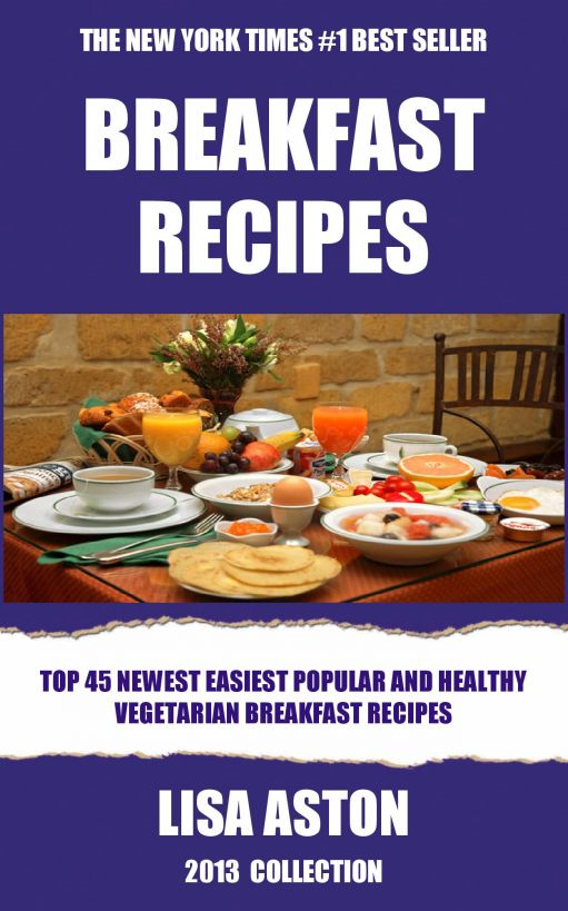 Vegetarian Breakfast Recipes: Top 45 Newest Easiest Popular & Healthy Recipes For Breakfast