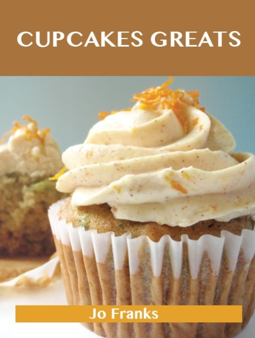 Cupcakes Greats: Delicious Cupcakes Recipes, The Top 59 Cupcakes Recipes By: Franks, Jo