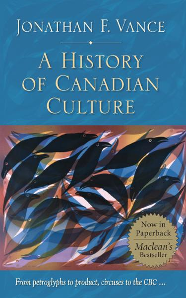 A History of Canadian Culture By: Jonathan F. Vance