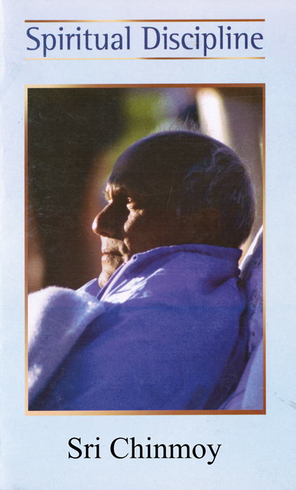 Spiritual Discipline By: Sri Chinmoy