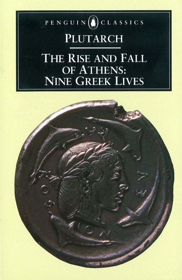 The Rise and Fall of Athens By: Plutarch