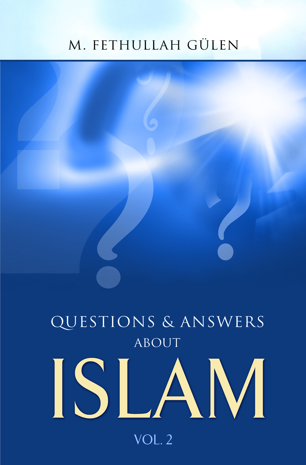 Questions And Answers About Islam By: Fethullah Gulen