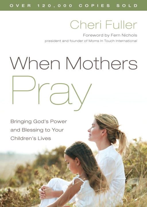 When Mothers Pray By: Cheri Fuller