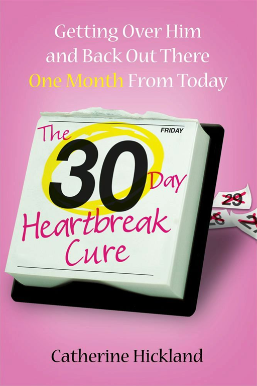 The 30-Day Heartbreak Cure By: Catherine Hickland