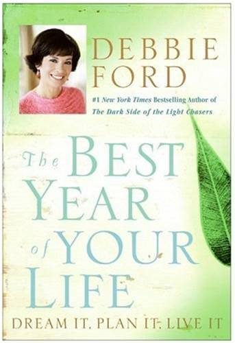 The Best Year of Your Life By: Debbie Ford