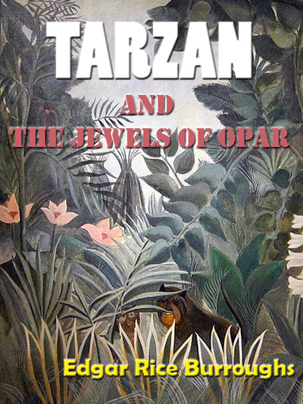 Tarzan and the Jewels of Opar by Edgar Rice Burroughs [Annotated] By: Edgar Rice Burroughs