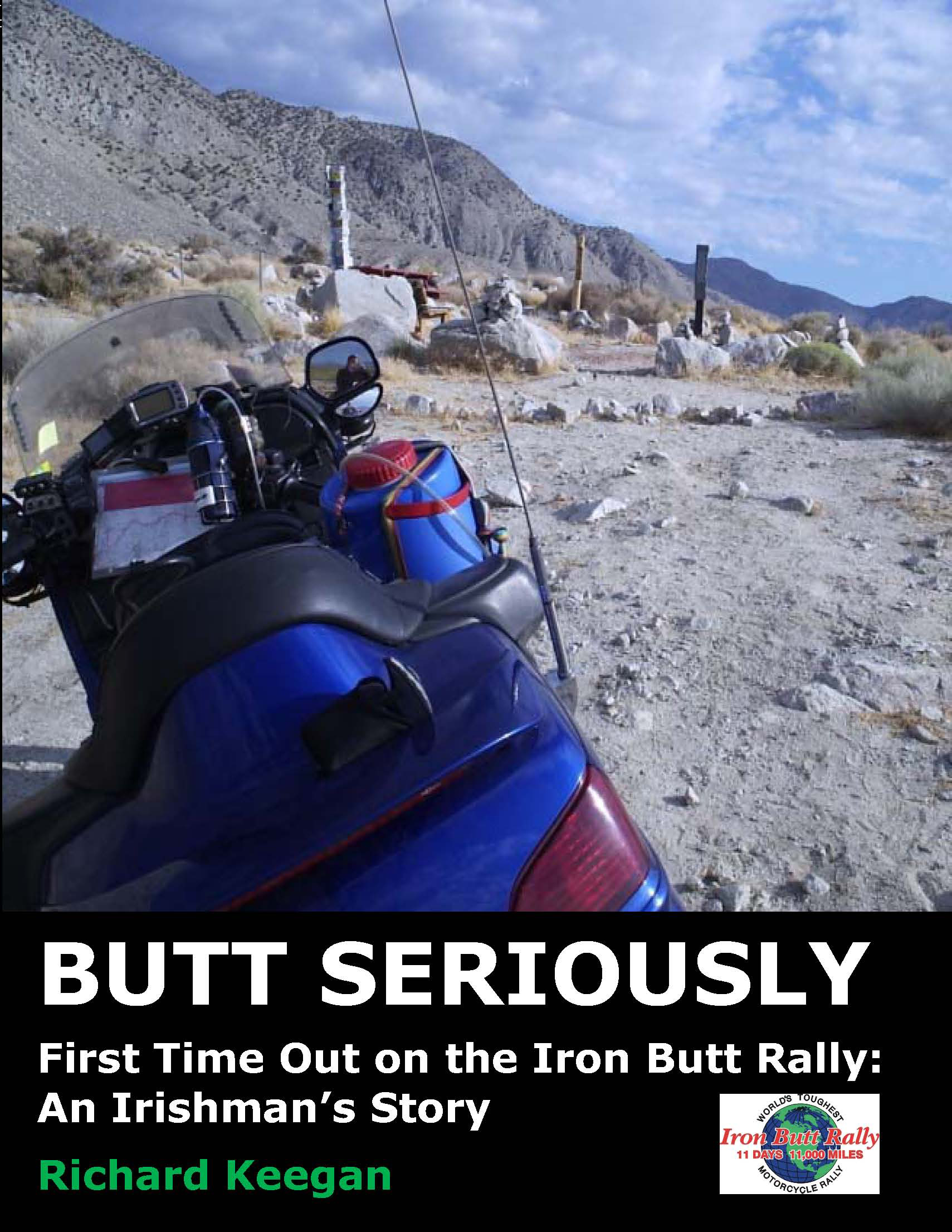 Butt Seriously: First Time Out on the Iron Butt Rally: An Irishman's Story By: Richard Keegan