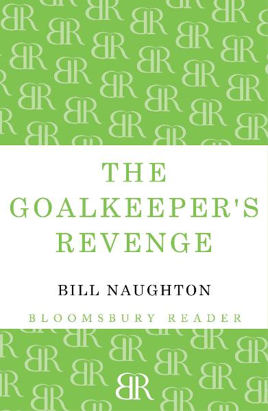 The Goalkeeper's Revenge By: Bill Naughton