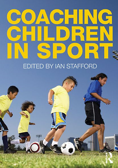 Coaching Children in Sport: An Introduction By: Ian Stafford