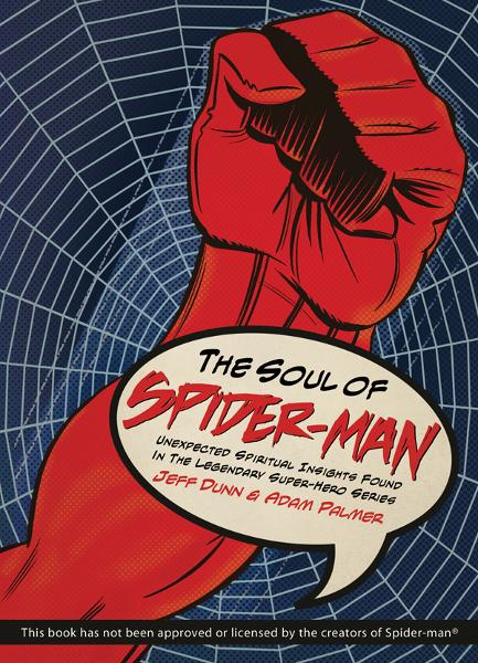 The Soul of Spiderman: Unexpected Spiritual Insights from the Legendary Superhero By: Adam Palmer,Jeff Dunn