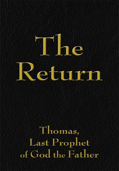 The Return By: Thomas, Last Prophet of God the Father
