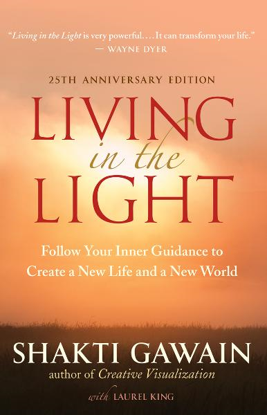 Living in the Light, 25th Anniversary Edition By: Shakti Gawain, Laurel King