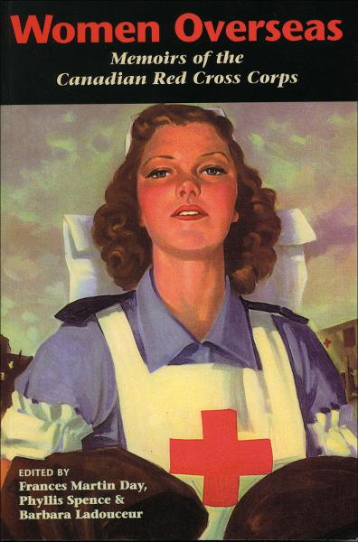 Women Overseas: Memoirs of the Canadian Red Cross Corps By: Barbara Ladouceur,Francis Martin Day