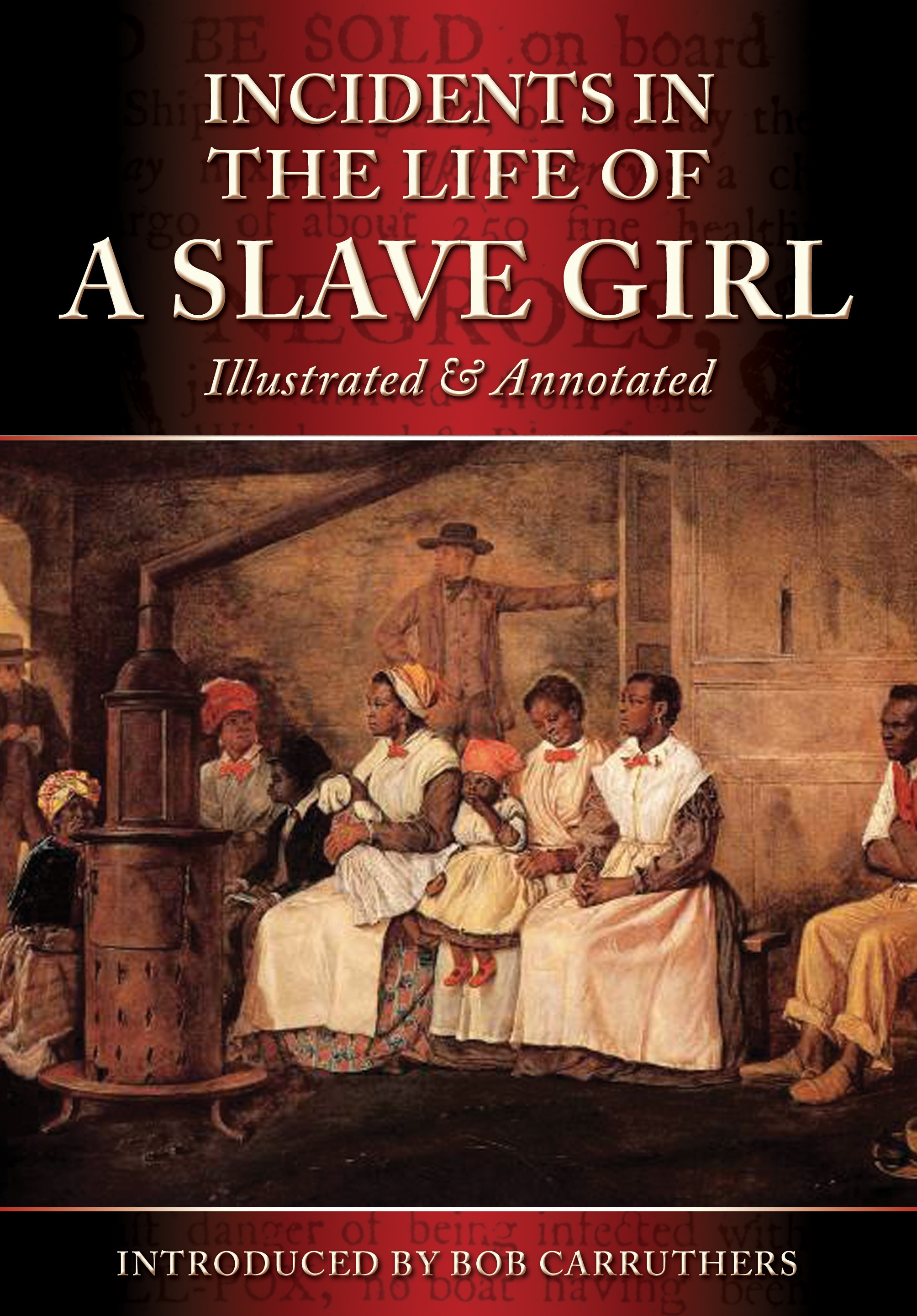 Incidents in the Life of a Slave Girl: Illustrated and Annotated By: Harriet Ann Jacobs