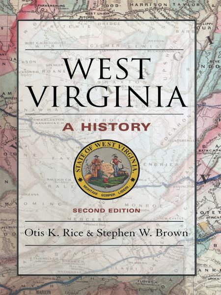 West Virginia By: Otis K. Rice,Stephen W. Brown