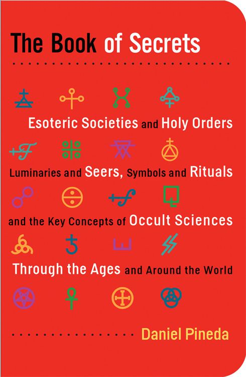 The Book of Secrets: Esoteric Societies and Holy Orders Luminaries and Seers Symbols and Rituals and the Key Concepts of Occult Sciences through the Ages and Around the World