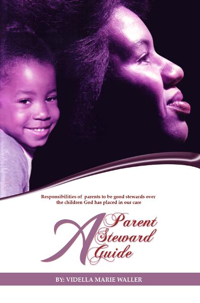 A Parent, A Steward, A Guide: Responsibilities of parents to be good stewards over the children God has placed in our care.