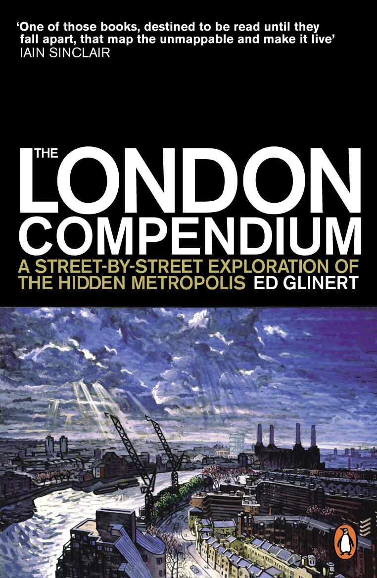 The London Compendium A street-by-street exploration of the hidden metropolis