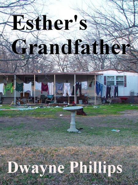 Esther's Grandfather By: Dwayne Phillips