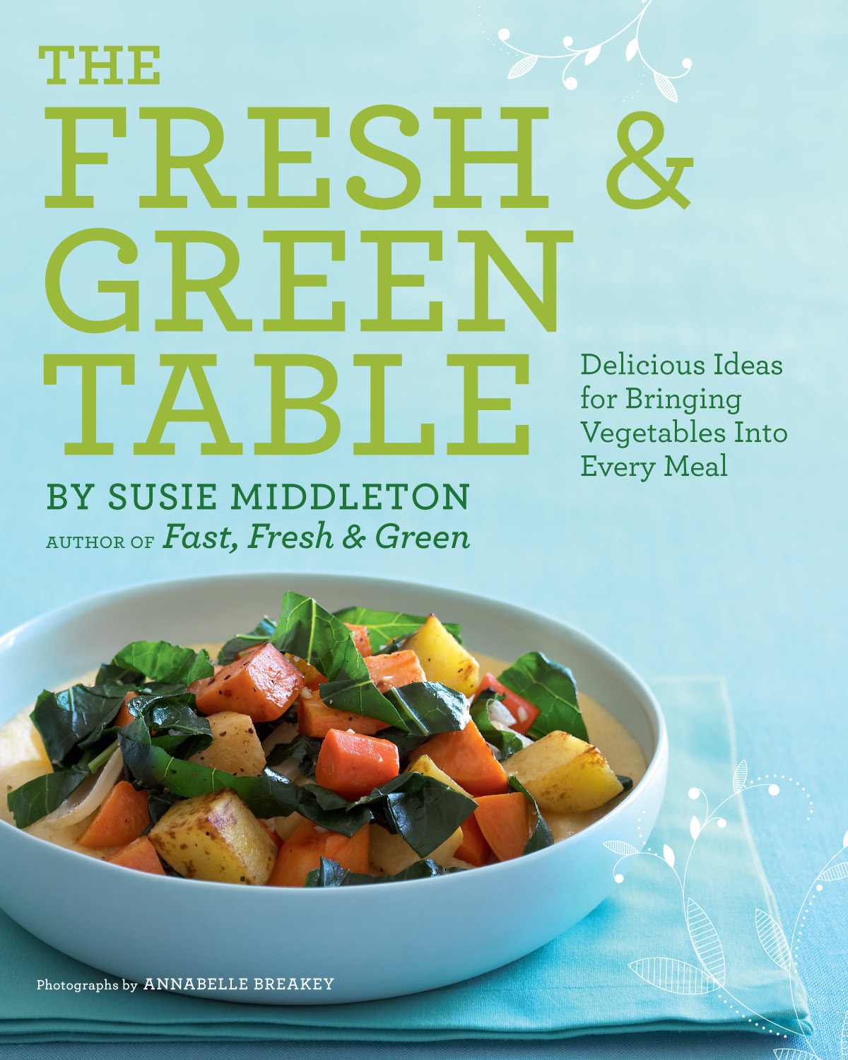 The Fresh & Green Table By: Susie Middleton ,  Annabelle Breakey