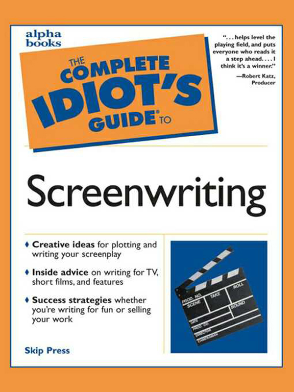 The Complete Idiot's Guide to Screenwriting By: Skip Press