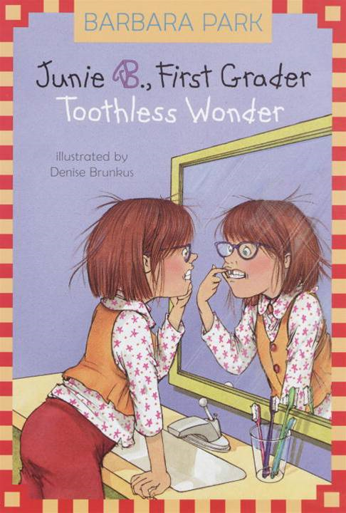 Junie B., First Grader: Toothless Wonder By: Barbara Park,Denise Brunkus
