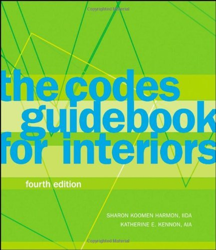 The Codes Guidebook for Interiors By: Katherine E. Kennon,Sharon Koomen Harmon