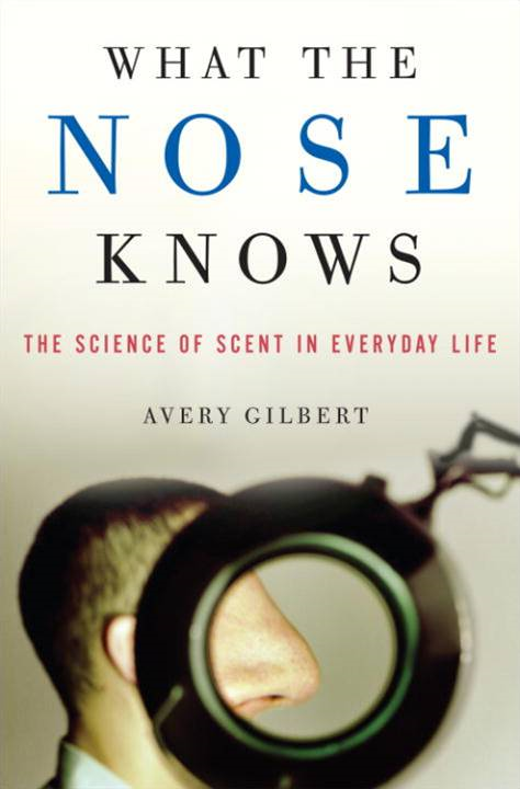 What the Nose Knows By: Avery Gilbert