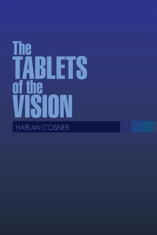 The TABLETS of the VISION By: Harlan Cosner