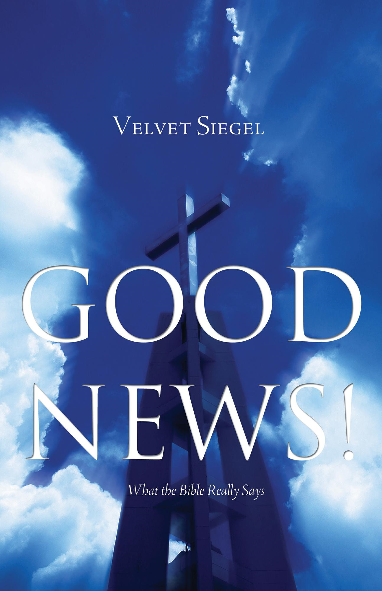 Good News!: What the Bible Really Says By: Velvet Siegel