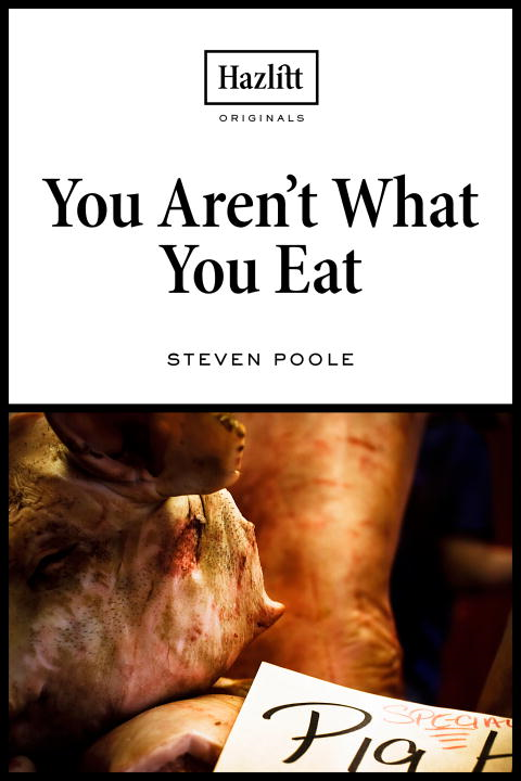 You Aren't What You Eat By: Steven Poole