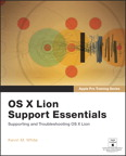 Apple Pro Training Series: OS X Lion Support Essentials: Supporting and Troubleshooting OS X Lion By: Kevin M. White