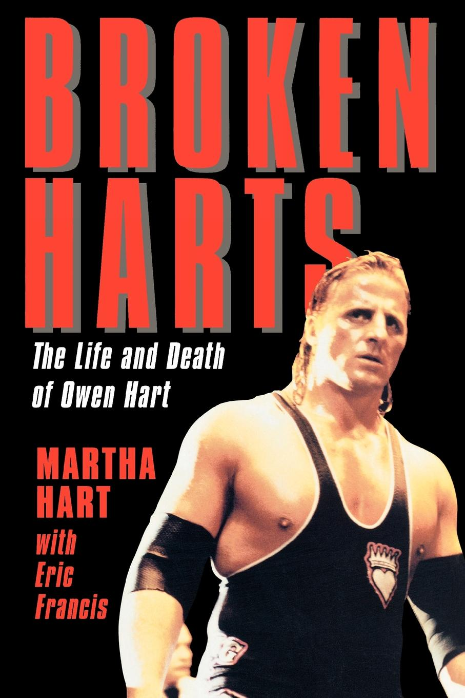 Broken Harts: The Life and Death of Owen Hart By: Martha Hart