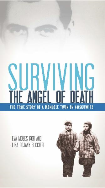 Surviving the Angel of Death: The True Story of a Mengele Twin in Auschwitz By: Eva Mozes Kor,Lisa Rojany Buccieri