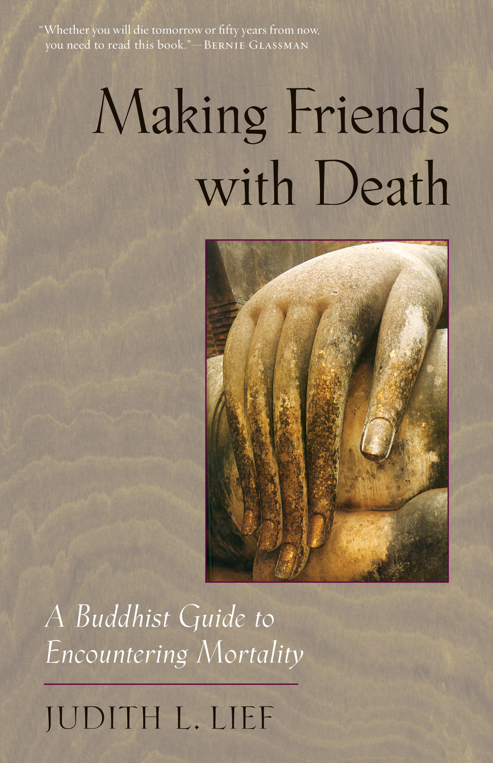 Making Friends with Death: A Buddhist Guide to Encountering Mortality By: Judith L. Lief
