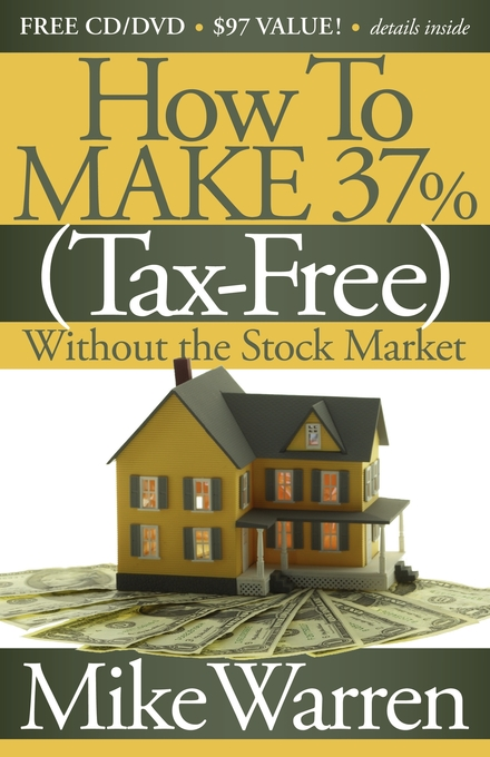 How To Make 37%, Tax Free, Without the Stock Market: Secrets to Real Estate Paper By: Mike Warren