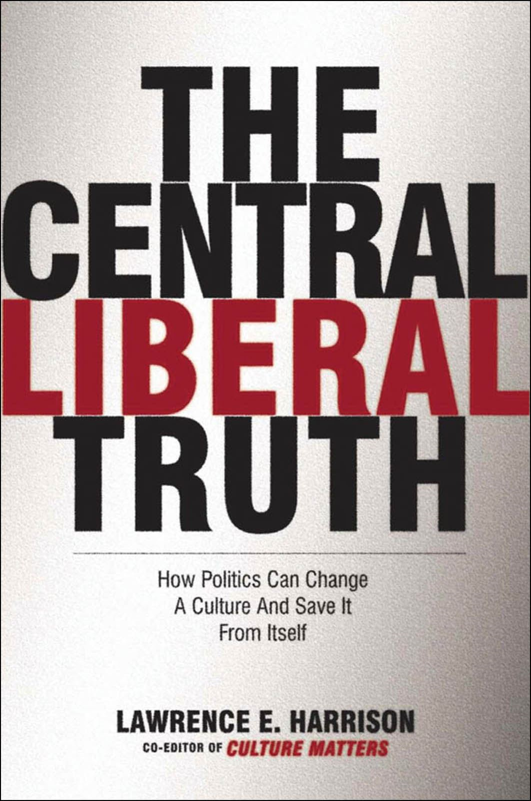 The Central Liberal Truth:How Politics Can Change a Culture and Save It from Itself