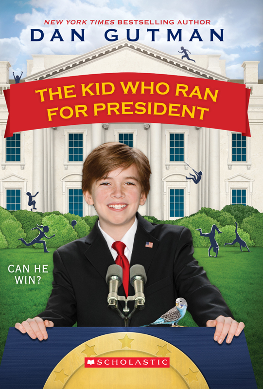 The Kid Who Ran For President By: Dan Gutman