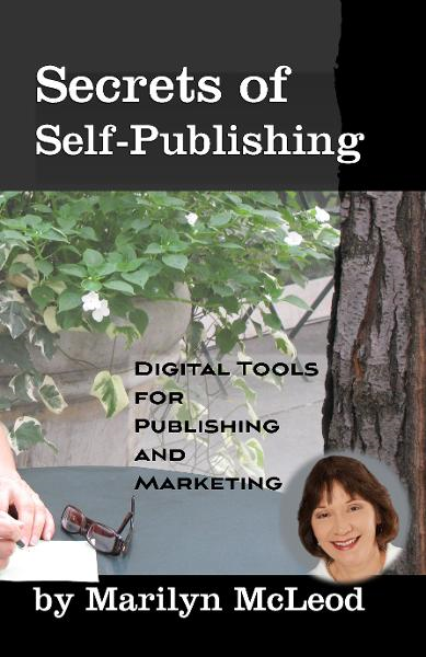 Secrets of Self Publishing: Digital Tools for Publishing and Marketing By: Marilyn McLeod
