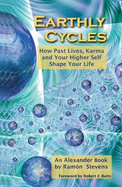 Earthly Cycles: How Past Lives, Karma, and Your Higher Self Shape Your Life By: Ramon Stevens